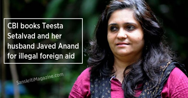 CBI books Teesta  Setalvad and her  husband Javed Anand  for illegal foreign aid