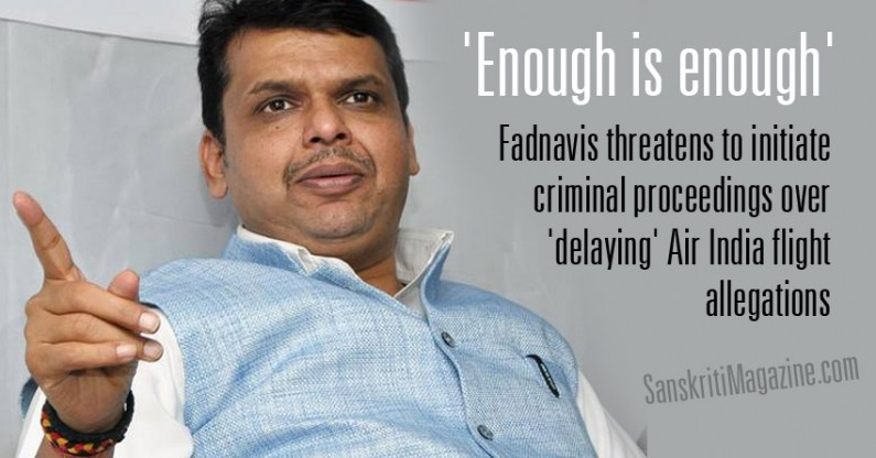 'Enough is enough' : Fadnavis threatens to initiate criminal proceedings over 'delaying' Air India flight allegations