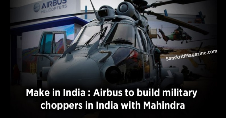 Make in India : Airbus to build military  choppers in India with Mahindra
