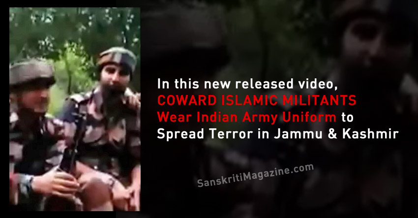 Video: Coward Islamic Militants Wear Indian Army Uniform to Spread Terror in Jammu & Kashmir