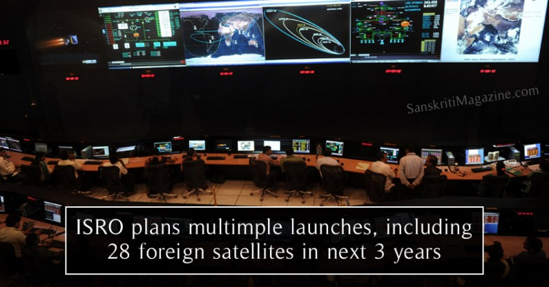 ISRO plans multimple launches, including 28 foreign satellites in next 3 years