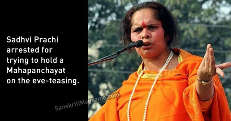Sadhvi Prachi arrested for trying to hold a Mahapanchayat on the eve-teasing