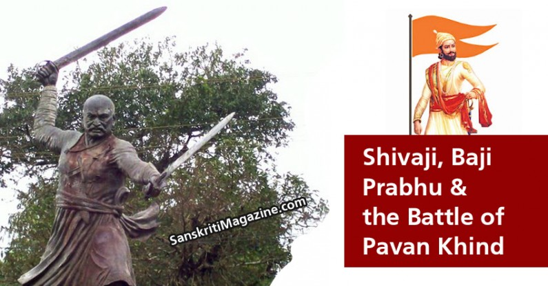 Shivaji, Baji Prabhu & the Battle of Pavan Khind