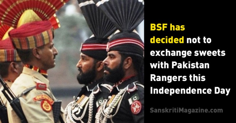 Border Security Force (BSF) has decided not to exchange sweets with Pakistan Rangers this Independence Day