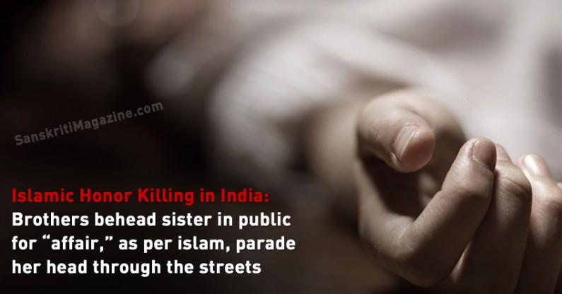 "Islamic Honor Killing: Brothers behead sister in public for ""affair,"" as per islam, parade her head through the streets"