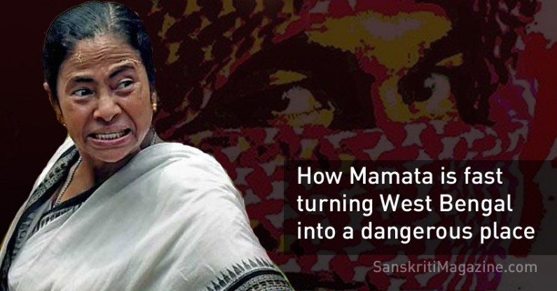 How Mamata Banerjee is fast turning West Bengal into a dangerous place