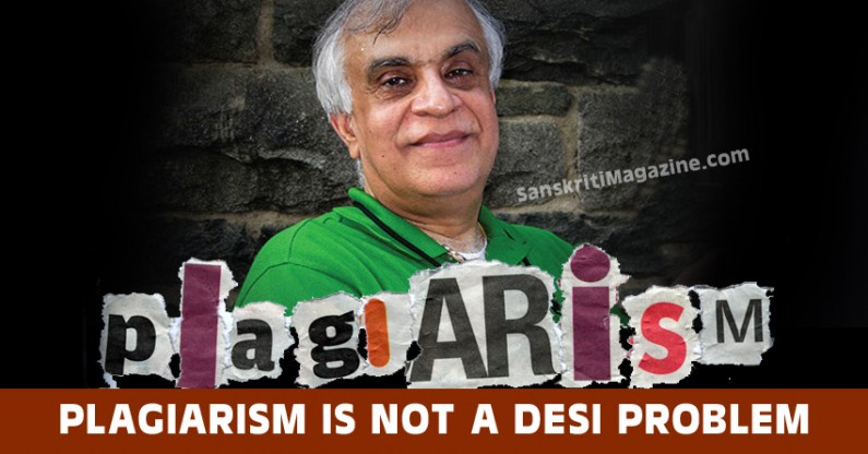 Plagiarism is not a desi problem – Rebuttal against backlash at Rajiv Malhotra