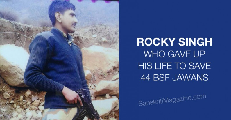 Shaeed Rocky Singh – who gave up his life to save 44 BSF Jawans