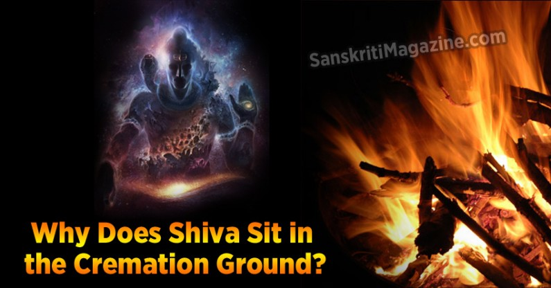 Why Does Shiva Sit in the Cremation Ground?