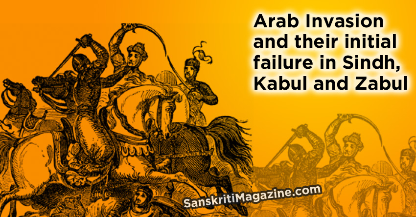 Arab Invasion and their initial failure in Sindh, Kabul and Zabul