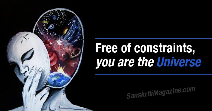 Free of constraints, you are the Universe