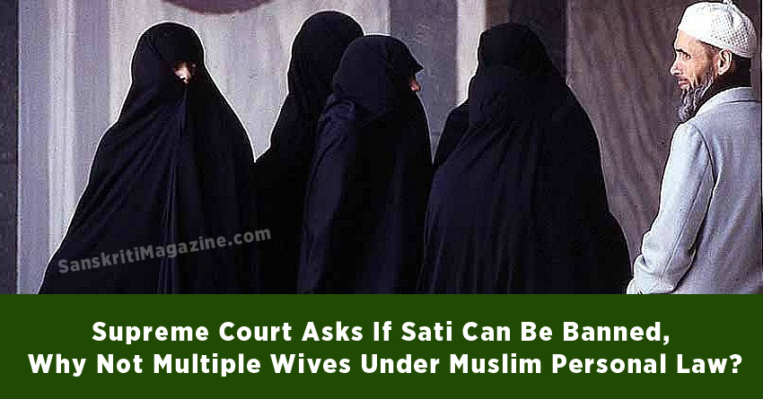 Supreme Court Asks If Sati Can Be Banned, Why Not Multiple Wives Under Muslim Personal Law