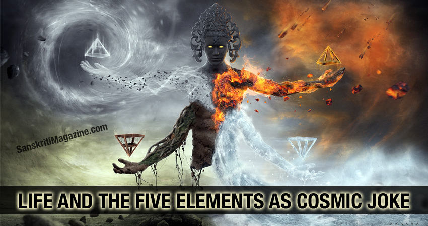 Life And The Five Elements As Cosmic Joke
