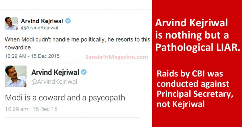 Arvind Kejriwal is a Pathological LIAR – CBI raid was conducted against Principal Secretary, not Kejriwal