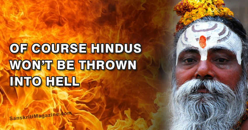 Of course Hindus won't be thrown into Hell