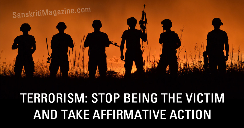 Terrorism: stop being the victim and take affirmative action