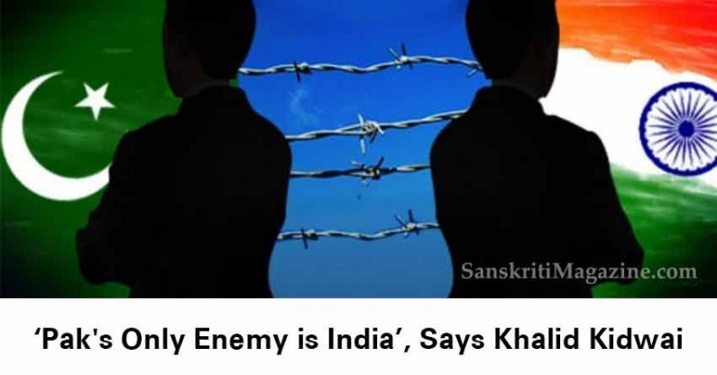 India is the only enemy Pakistan has, says Khalid Kidwai
