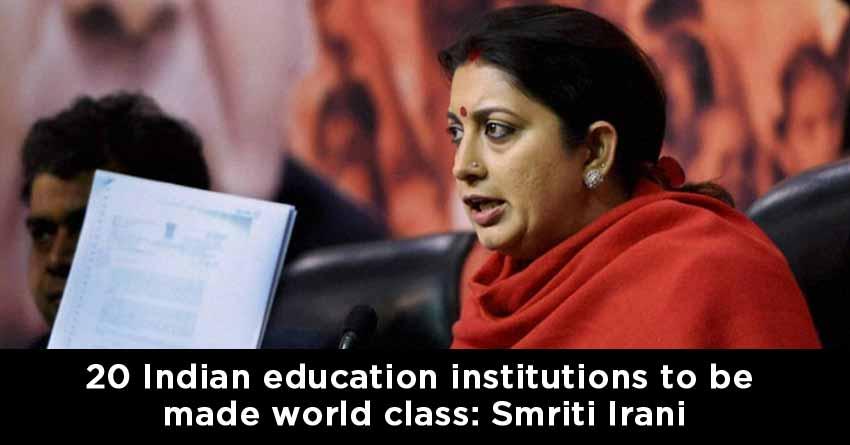 20 Indian education institutions to be made world class: Smriti Irani