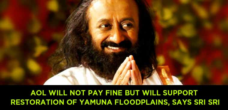 AoL will not pay fine but will support restoration of Yamuna floodplains, says Sri Sri