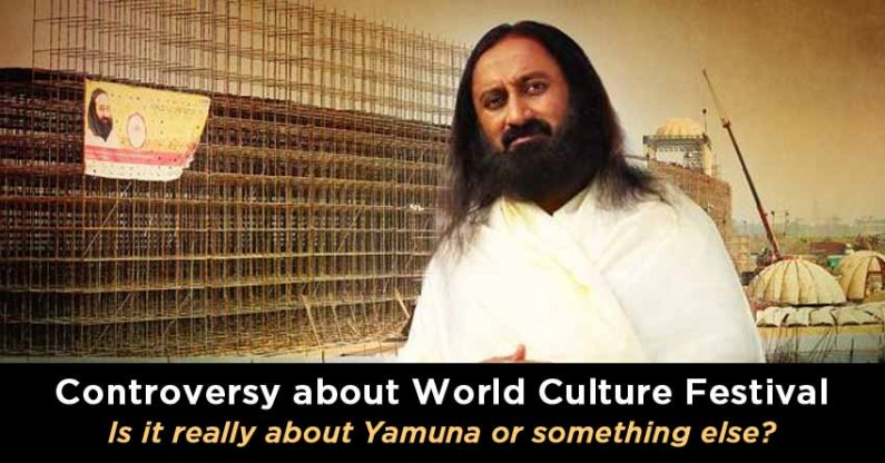 Controversy about World Culture Festival : Is it really about Yamuna or something else?