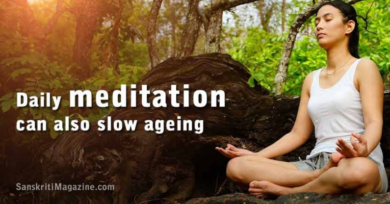 Daily meditation  can also slow ageing