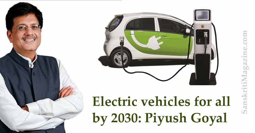 Electric vehicles for all by 2030: Piyush Goyal