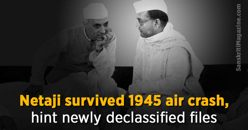 Netaji survived 1945 air crash, hint newly declassified files
