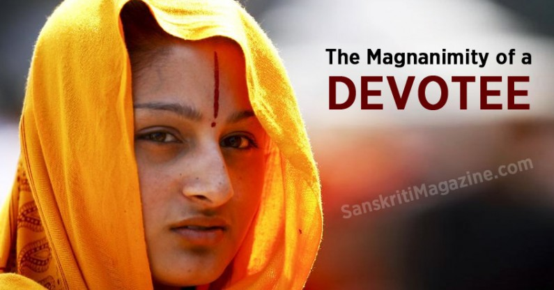 The magnanimity of a Devotee