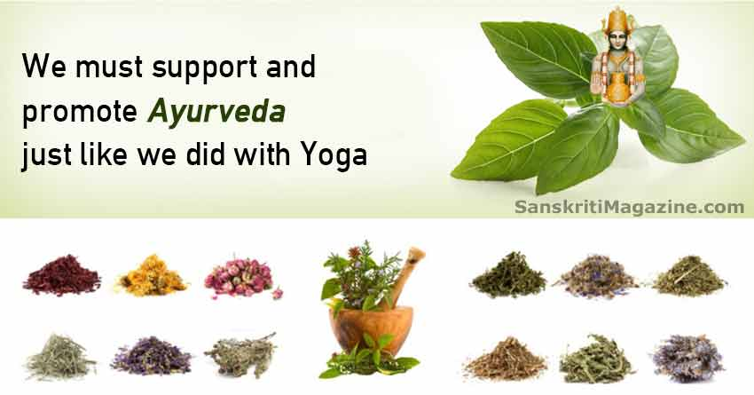 We must support and promote Ayurveda just like we did with Yoga