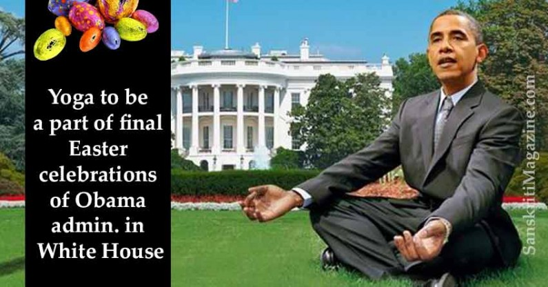 Yoga to be a part of final Easter celebrations of Obama administration in White House