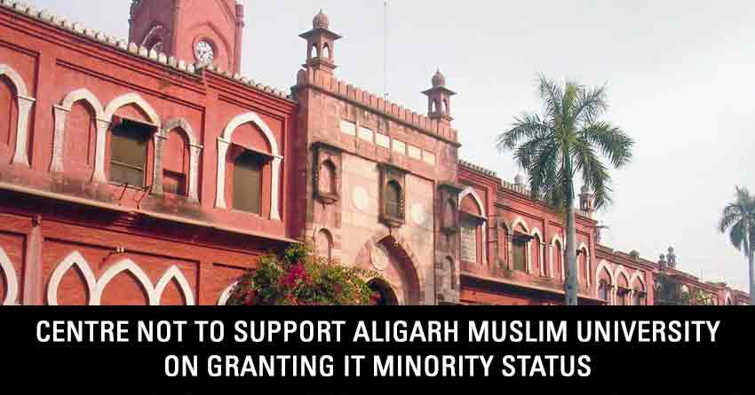 Centre not to support Aligarh Muslim University on granting it minority status