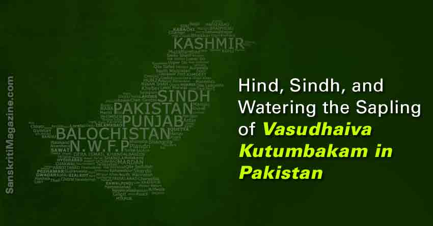 Hind, Sindh, and Watering the Sapling of Vasudhaiva Kutumbakam in Pakistan