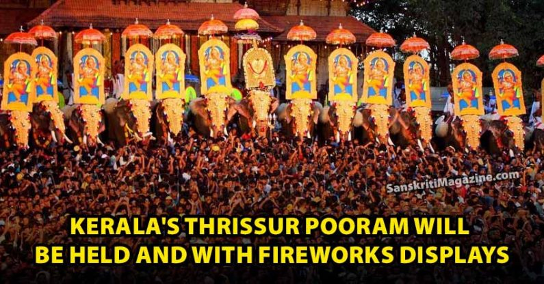 Thrissur Pooram in Kerala will be held and with fireworks displays