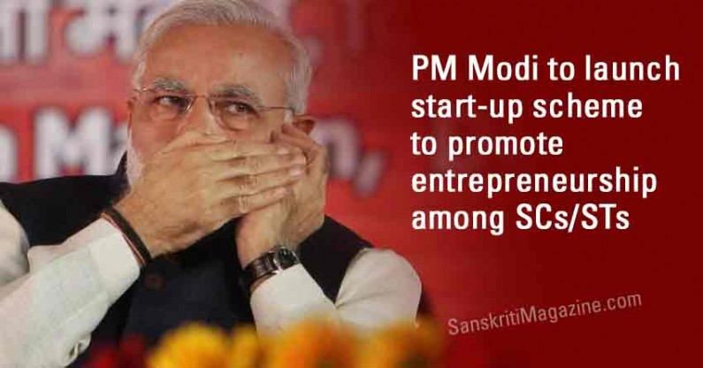 PM Modi to launch start-up scheme to promote entrepreneurship among SCs/STs