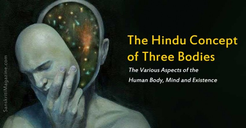 The Hindu Concept of Three Bodies – Body, Mind and Existence