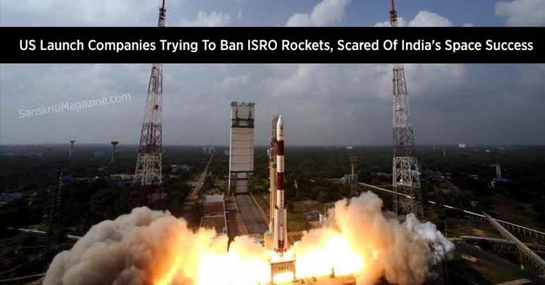 US Launch Companies Trying To Ban ISRO Rockets, Scared Of India's Space Success