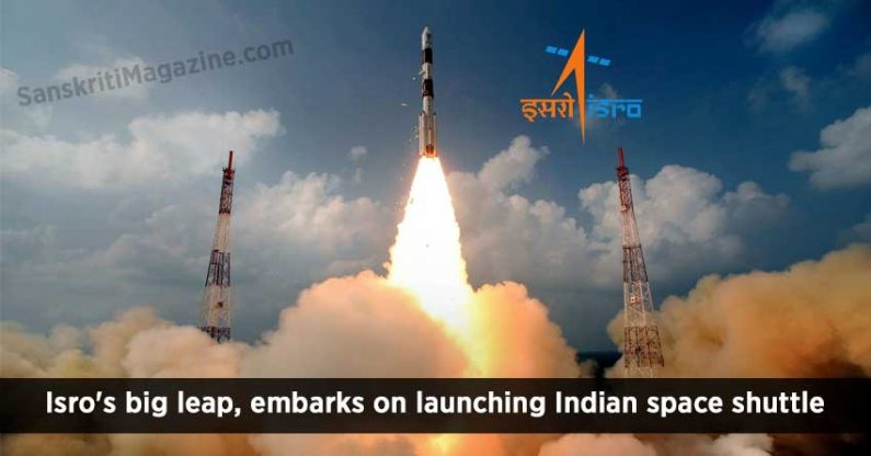 Isro's big leap, embarks on launching Indian space shuttle