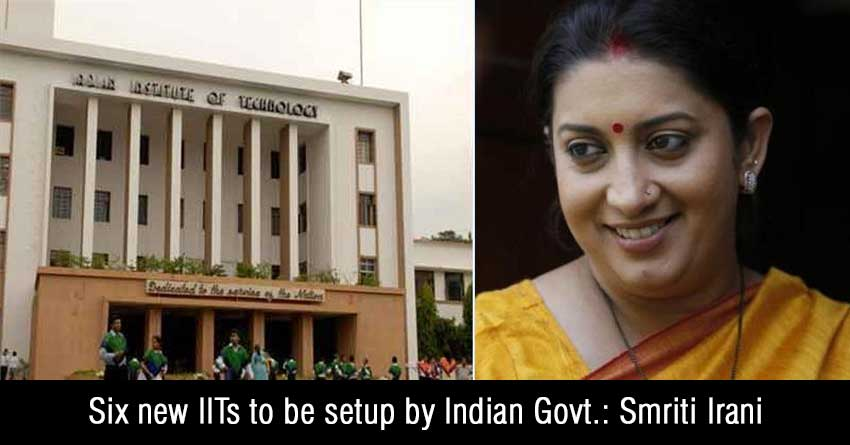 Six-new-IITs-to-be-setup-by-Indian-Govt-Smriti-Irani
