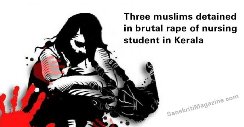 Three muslims detained in brutal rape of nursing student in Kerala