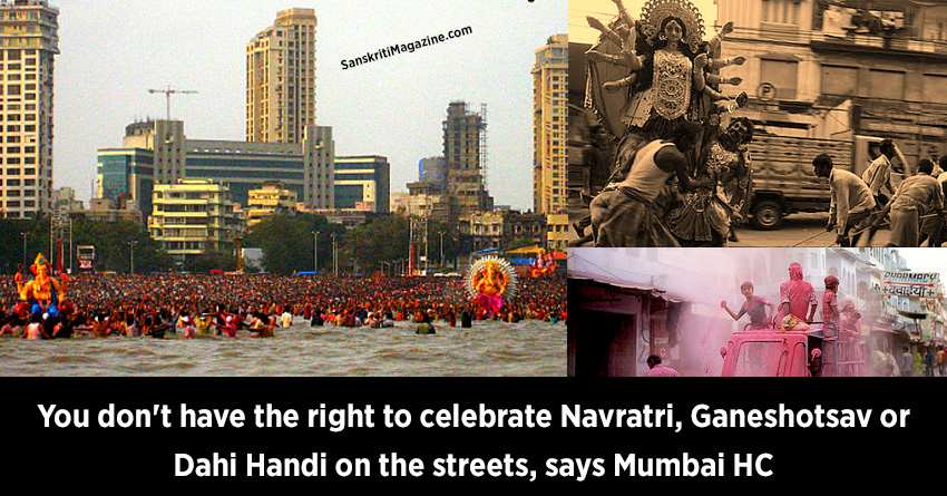 don't have the right to celebrate Navratri, Ganeshotsav or Dahi Handi on the streets, says Mumbai HC