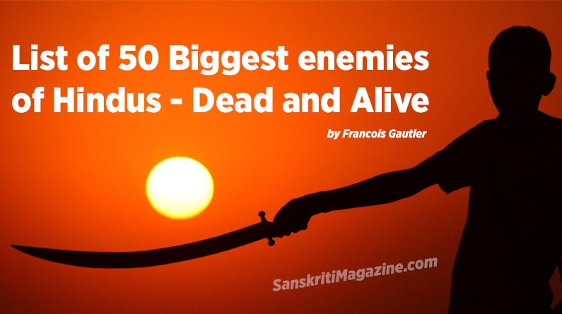 List of 50 Biggest enemies of Hindus – Dead and Alive by Francois Gautier