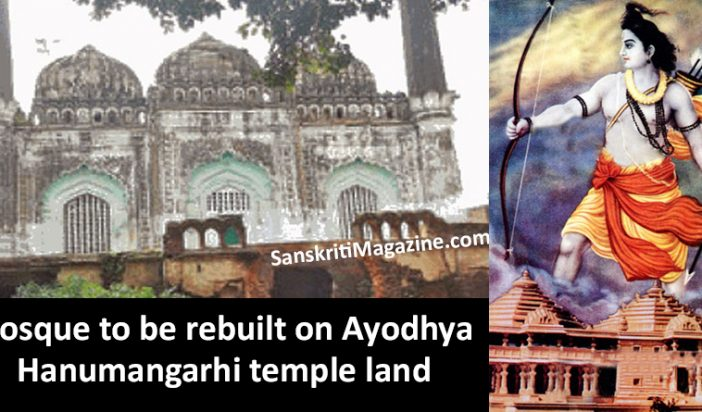 Mosque to be rebuilt on Ayodhya Hanumangarhi temple land