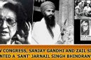 How-Congress,-Sanjay-Gandhi-and-Zail-Singh-invented-a-'sant'-Jarnail-Singh-Bhindranwale