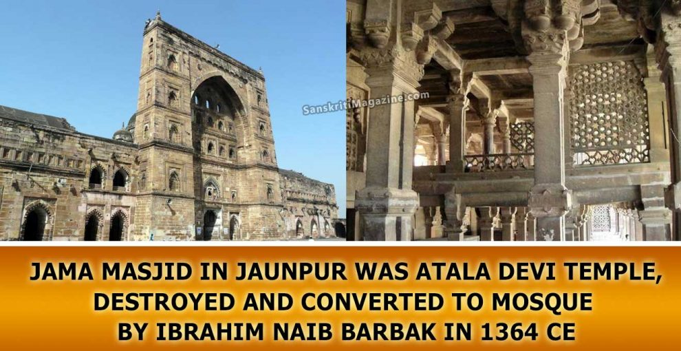 Jama Masjid in Jaunpur was Atala Devi Temple, destroyed and converted to mosque by Ibrahim Naib Barbak 1364 CE