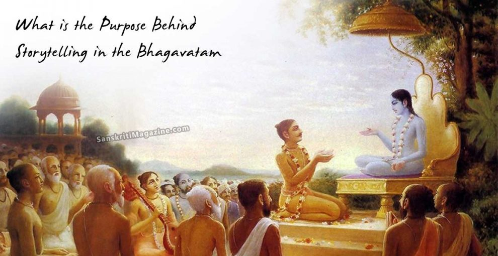 What is the Purpose Behind Storytelling in the Bhagavatam