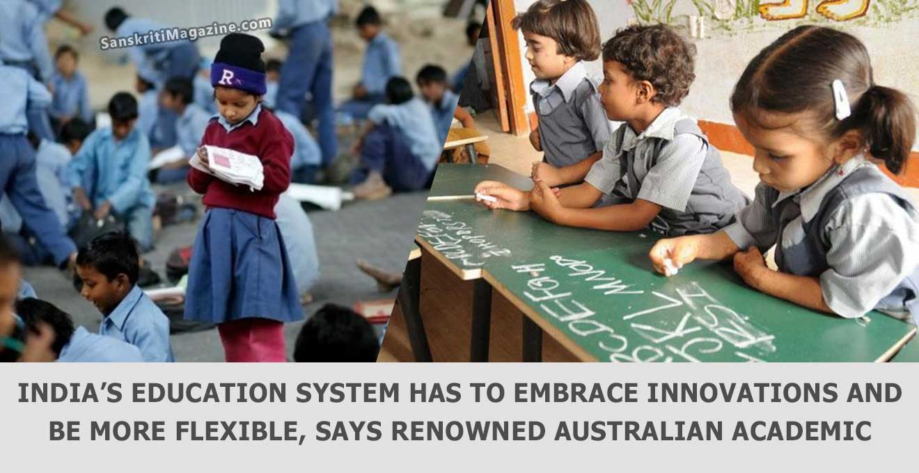 India's education system has to embrace innovations and be more flexible, says renowned Australian academic