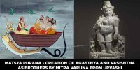 Matsya Purana - Creation of Agasthya and Vasishtha as brothers by Mitra Varuna from Urvashi