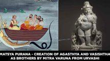 Matsya Purana - Creation of Agasthya and Vasishtha as brothers by Mitra Varuna from Urvashi