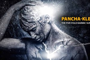 Pancha-Klesas - The five-fold karmic sufferings