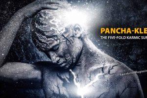 Pancha-Klesas - The five-fold karmic sufferings